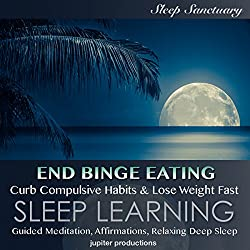 End Binge Eating, Curb Compulsive Habits & Lose Weight Fast: Sleep Learning, Guided Meditation, Affirmations, Relaxing Deep Sleep