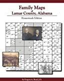 Family Maps of Lamar County, Alabama : Homesteads Edition, Boyd, Greg, 1420302736