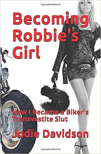 Becoming Robbie's Girl: How I Became a Biker's Transvestite Slut (Book 1)