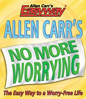 Allen Carrs No More Worrying: The Easy Way