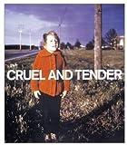 Cruel and Tender, Emma Dexter and Thomas Weski, 1854375164