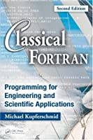 Classical Fortran: Programming for Engineering and Scientific Applications, 2nd Edition Front Cover