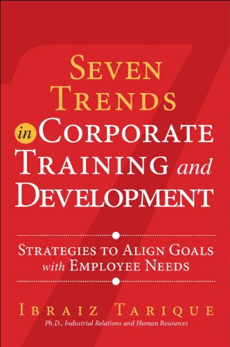 Seven Trends in Corporate Training and Development: Strategies to Align Goals with Employee Needs (FT Press Human Resour