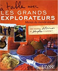 A table avec les grands explorateurs : Menus du monde entier par Andrée Lapointe