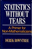Statistics Without Tears : A Primer for Non-Mathematicians, Rowntree, Derek, 0684175010