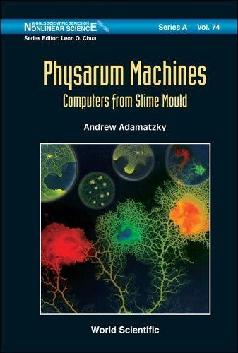Physarum Machines: Computers from Slime Mould (World Scientific Series on Nonlinear Science Series A) by Adamatzky Andrew