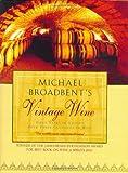 Michael Broadbent's Vintage Wine: 50 Years of Tasting the World's Finest Wines