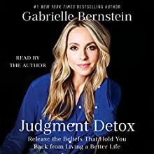 Judgment Detox: Release the Beliefs That Hold You Back from Living a Better Life Audiobook by Gabrielle Bernstein Narrated by Gabrielle Bernstein