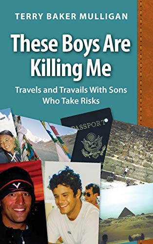 These Boys Are Killing Me: Travels and Travails With Sons Who Take ()