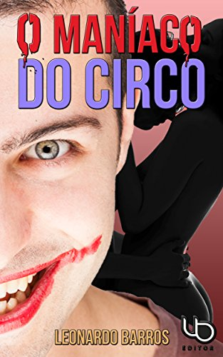 O Maníaco Do Circo: E o menino que tinha medo de palhaços