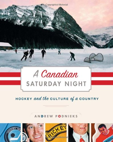 A Canadian Saturday Night: Hockey and the Culture of a Country