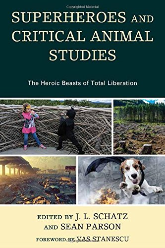 Superheroes and Critical Animal Studies: The Heroic Beasts of Total Liberation (Critical Animal Studies and Theory) (Animal Superhero)