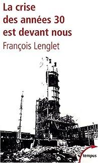 La crise des années 30 est devant nous par François Lenglet