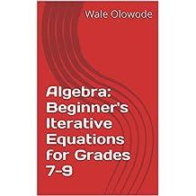 Algebra: Beginner's Iterative Equations for Grades 7-9