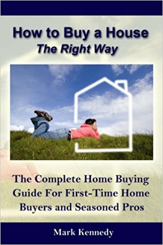 How to buy a house the right way the complete home buying guide how to buy a house the right way the complete home buying guide for first time home smart living mark kennedy 9781469909509 amazon books ccuart Image collections
