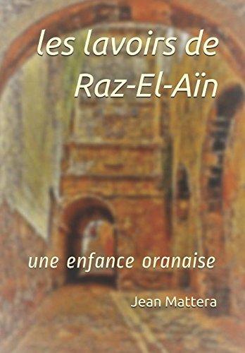 Les Lavoirs De Raz El A N  Une Enfance Oranaise  French Edition