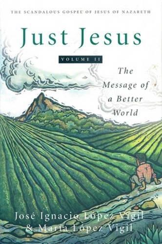 Just Jesus Volume II: The Message of a Better World (Scandalous Gospel Jesus of Nazareth) (Volume 2)