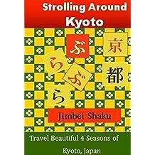 Strolling Around Kyoto: Travel Beautiful 4 Seasons of Kyoto, Japan