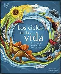 Los ciclos de la vida: Todo, desde el principio hasta el final (Aprendizaje y desarrollo)