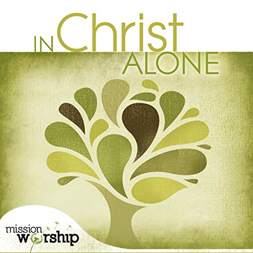 In Christ Alone Worship - Mission Worship: In Christ Alone