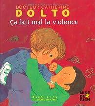 Ça fait mal la violence par Catherine Dolto-Tolitch