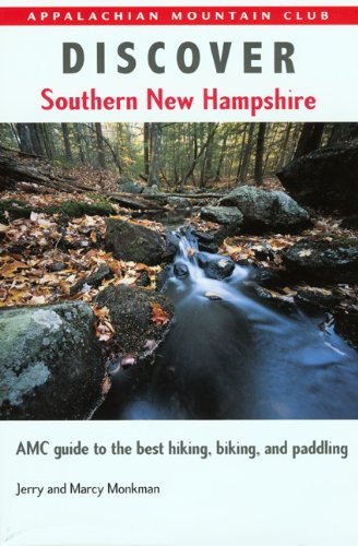 Discover Southern New Hampshire: AMC Guide to the Best Hiking, Biking, and Paddling (Best Hikes In Southern New Hampshire)