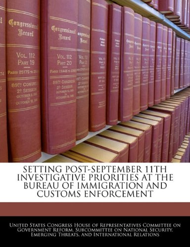 Setting Post-september 11th Investigative Priorities At The Bureau Of Immigration And Customs Enforcement pdf