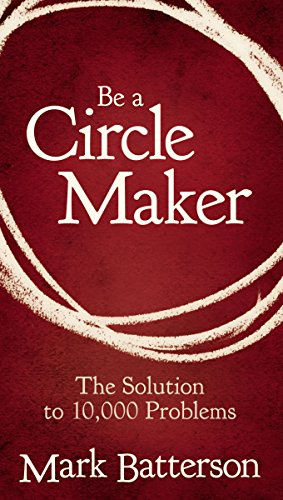 Be a Circle Maker: The Solution to 10,000 Problems (A Maker Circle)