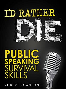 I'd Rather Die! Public Speaking Survival Skills by [Scanlon, Robert]