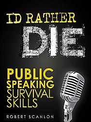 I'd Rather Die! Public Speaking Survival Skills