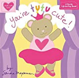 You're Tutu Cute! (Made with Love)