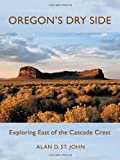Oregon's Dry Side, Alan D. St. John, 0881928291