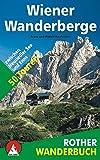 Wiener Wanderberge: 50 Touren zwischen Neusiedler See und Enns (Rother Wanderbuch)