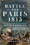 Battle for Paris 1815: The Untold Story of the