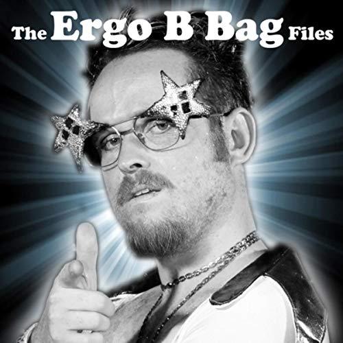 Ergo File - The Ergo B Bag Files [Explicit]