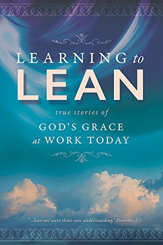 Learning To Lean: True Stories of God's Grace at Work Today