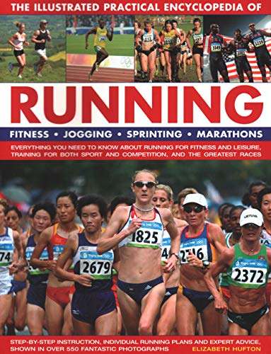 The Illustrated Practical Encyclopedia of  Running: Fitness, Jogging, Sprinting, Marathons: Everything You Need To Know About Running For Fitness And ... Shown In Over 550 Fantastic Photographs
