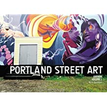 Portland Street Art Volume One: A Visual Time Capsule Beyond Graffiti