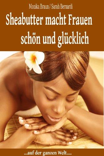 Sheabutter macht Frauen schön und glücklich!: Auf der ganzen Welt (German Edition) (Frauen Skins)