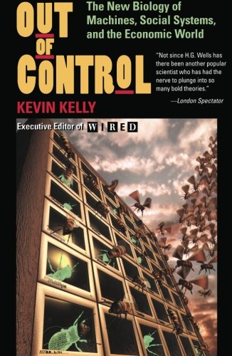 Out of Control: The New Biology of Machines, Social Systems, & the Economic World ()