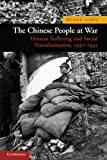 The Chinese People at War: Human Suffering and Social Transformation, 1937-1945 (New Approaches to Asian History)