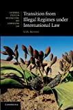 Transition from Illegal Regimes under International Law (Cambridge Studies in International and Comparative Law), Yaël Ronen, 1107679664