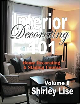 Interior Decorating 101 Volume Ll: Home Decorating U0026 Staging Course (Home  Decorating U0026 Staging Courses) (Volume 2): Shirley Dianne Lise:  9781494332051: ...