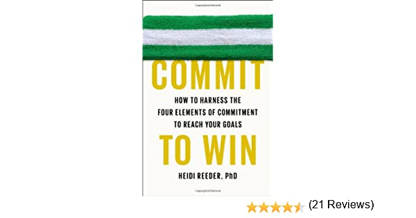 Commit to Win: How to Harness the Four Elements of Commitment to ...