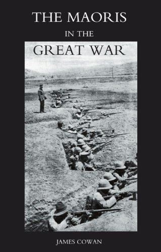 Maoris In The Great War: A History Of The New Zealand Native Contingent And Pioneer Battalion - Gallipoli 1915 France And Flanders 1916-1918: Maoris ... Gallipoli 1915 France And Flanders 1916-1918