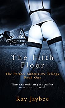 The Fifth Floor: An Erotic BDSM Novel (The Perfect Submissive Book 1) by [Jaybee, Kay]