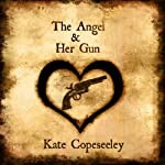 The Angel and Her Gun: Angelic Agents Series, Book 1 | Kate Copeseeley