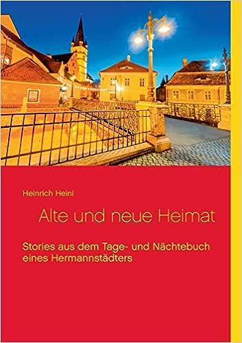 Alte Und Neue Heimat Stories Aus Dem Tage Und Nachtebuch Eines Hermannstadters German Edition Heini Heinrich 9783752896985 Amazon Com Books