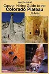 Non-Technical Canyon Hiking Guide to the Colorado Plateau, 6th Edition Perfect Paperback