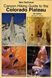 img - for Non-Technical Canyon Hiking Guide to the Colorado Plateau, 6th Edition book / textbook / text book